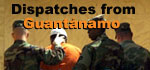 Gitmo Dispatches