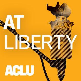 Podcast At Liberty ACLU