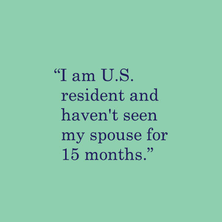 I am U.S. resident and haven't seen my spouse for 15 months.