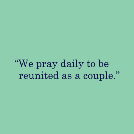We pray daily to be reunited as a couple