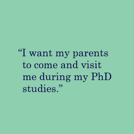 I want my parents to come and visit me during my PhD studies.