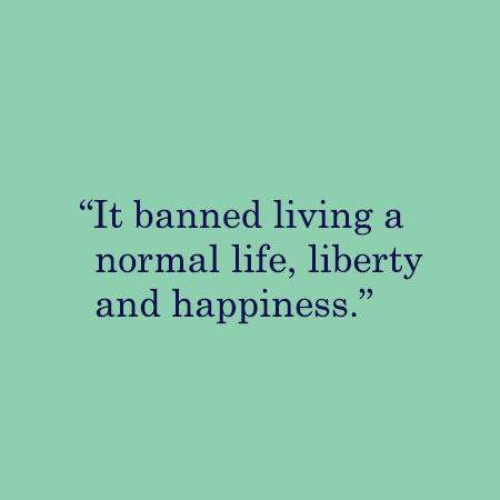 It banned living a normal live, liberty and happiness.