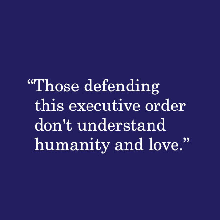 Those defending this executive order don't understand humanity and love.