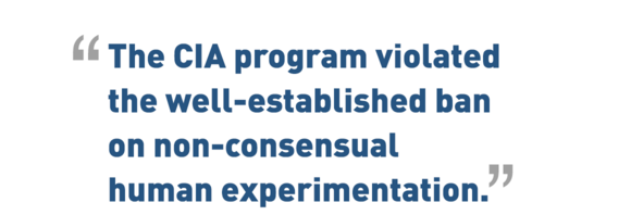 The CIA program violated the ban on human experimentation.