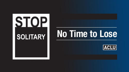 Stop Solitary: No Time to Lose