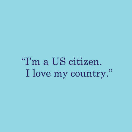 I'm a US citizen. I love my country.