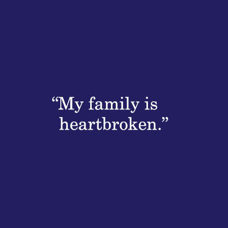 My family is heartbroken.