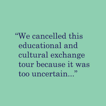 We cancelled this educational and cultural exchange tour because it was too uncertain...
