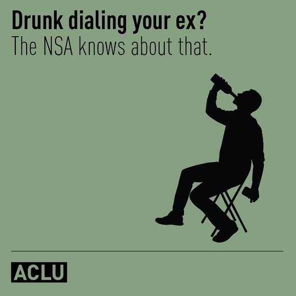 Drunk dialing your ex? The NSA knows about that.