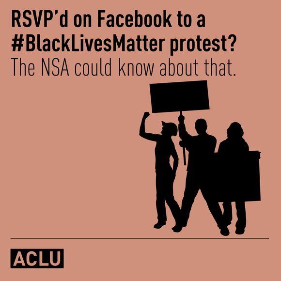 RSVP'd on Facebook to a #BlackLivesMatter protest? The NSA could know about that.