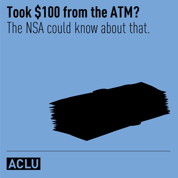 Took $100 from the ATM? The NSA could know about that.