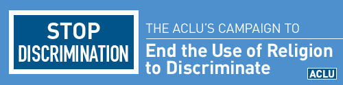 Stop Discrimination: The ACLU's Campaign to End the Use of Religion to Discriminate