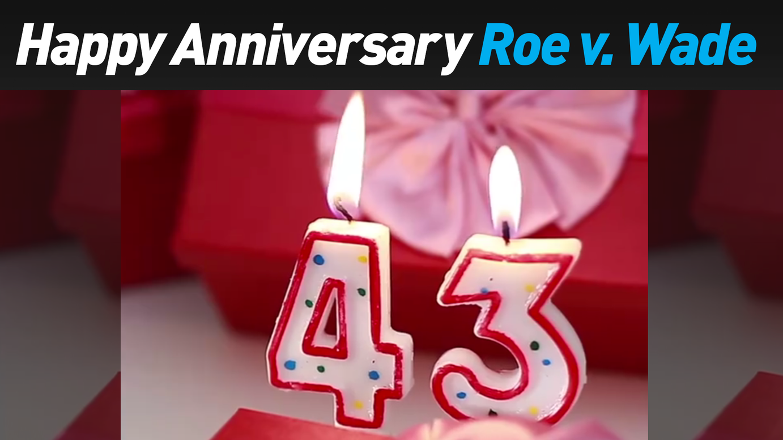Happy Anniversary Roe v. Wade