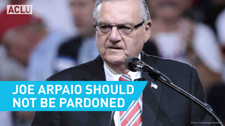 Joe Arpaio Should Not Be Pardoned