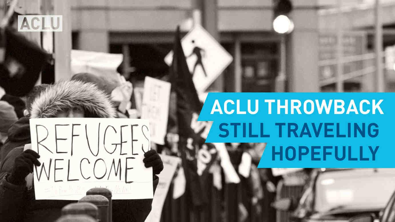 ACLU Throwback: Still Traveling Hopefully