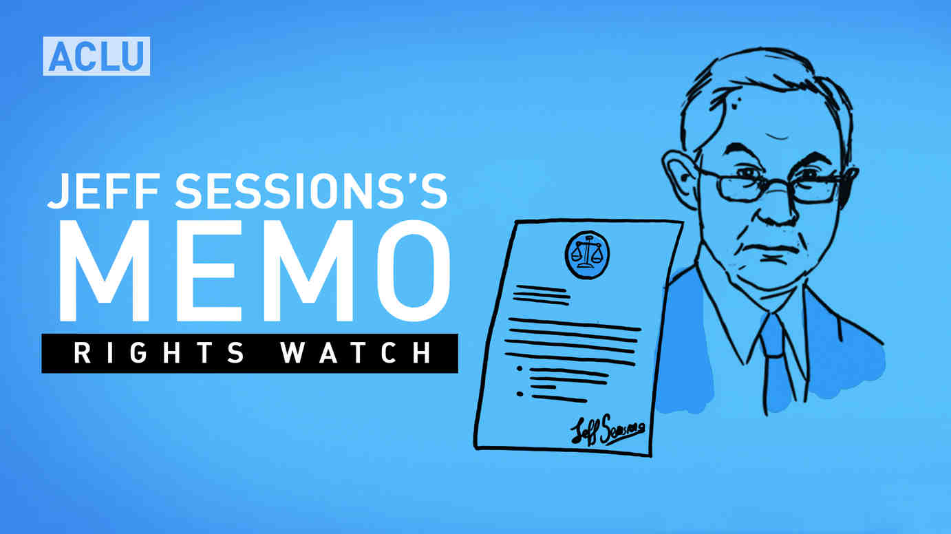 ACLU Rights Watch: Sessions's Memo