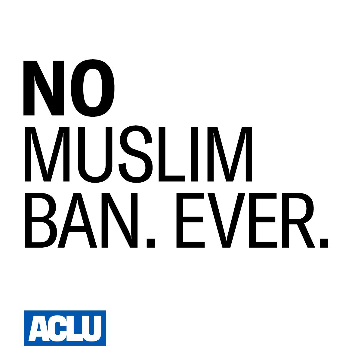 No Muslim ban ever.